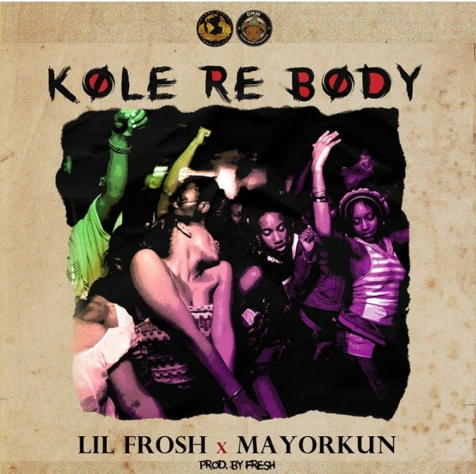 Music: Lil Frosh Ft. Mayorkun – Kole Re Body