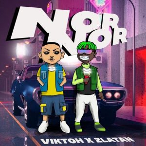 ZlatanIbile x Viktoh – NorNor Mp3