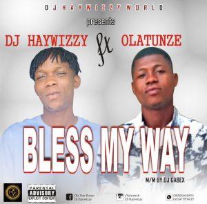 Dj Haywizzy Ft. Olatunze - Bless