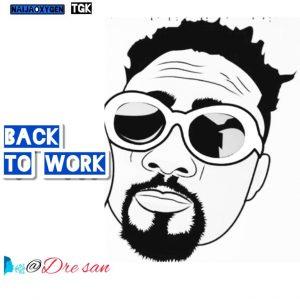 Dre San – Back To Work