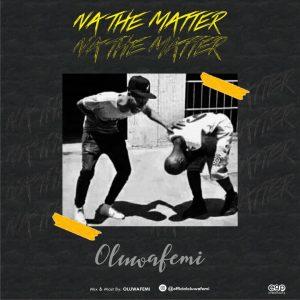 Oluwafemi - Na The Matter