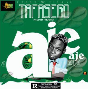 Tafasego - Aje ( Prod. By. Prosper)