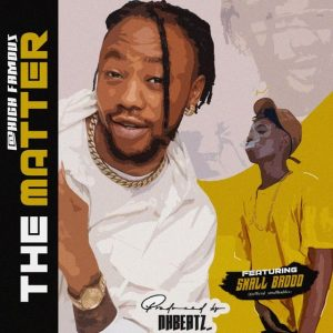 Highfamous Ft smallbaddo - The Matter