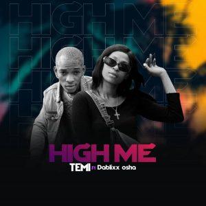 Temi Ft. Dablixx Oshaa – High Me