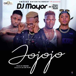 DJ Mayor Ft Olaizo x Mr Gbafun x RealK – Jojojo