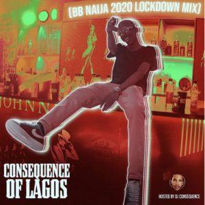 MIXTAPE: DJ Consequence – Of Lagos (BBNaija Lockdown 2020 Party Mix)