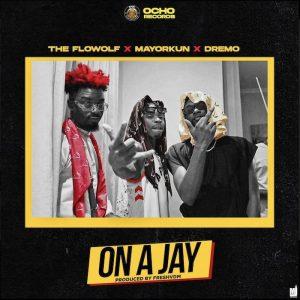 The Flowolf x Mayorkun x Dremo – On A Jay