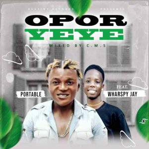 Portable Ft Wharspy Jay – Opor Yeye (Mixed By CMS)