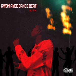 Dj Yk - Awon Ayee Dance Beat