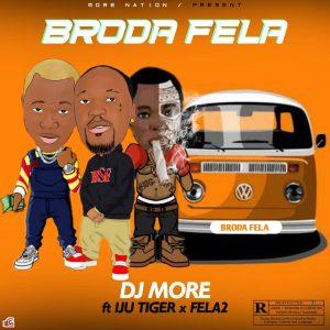 Dj More Ft. Iju Tiger X Fela2 - Bro Fela
