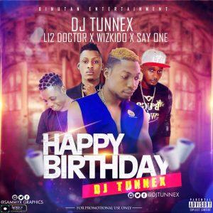 Dj Tunnex Ft. Li2 Doctor X Wizkido X Stay Done - Happy Birthday