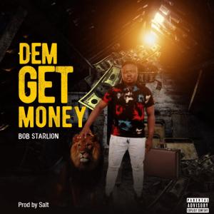 Bob Starlion – Dem Get Money