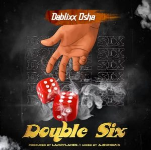 Dablixx Osha – Double Six (Prod. by LarryLanes)