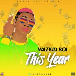 Wazkid Boi - This Year