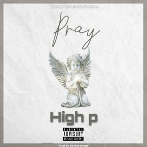 High P - Pray ( Prod. By. Acebors Beat)