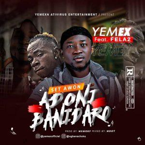 Yemex Ft. Fela 2 – Set Awon Adoni BaniDaro
