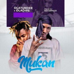 Olatunde  ft. Oladips – Mukan