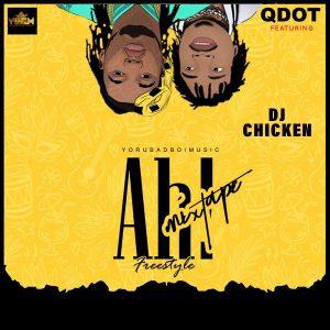 Mixtape]Qdot Ft DJ Chicken – Ah Freestyle Mix