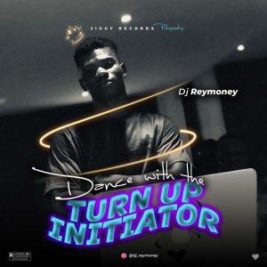 Dj Reymoney - Dance With The Turn Up Initiator