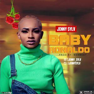Jenny Sylv -Baby Ronaldo(Prod by Oz'Dbeat)