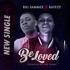 BigSammee ft Raffzy - Be Loved  (Prod By BigSammee)