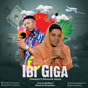 Chrisdam ft. Diamond jimma – Ibi Giga