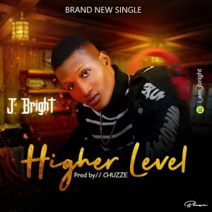 J Britht - Higher Level ( Prod. By. Chuzze)