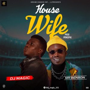 DJ Magic Ft Mr Benson – Iyawole (House Wife)