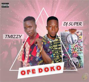 Dj Super Ft. Tmizzy - Ofe Doko