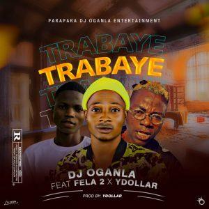 Dj Oganla Ft. Fela2 & YDollar - Trabaye