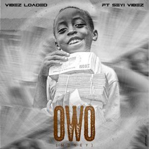 Vibezloaded ft. Seyi Vibez – Owo