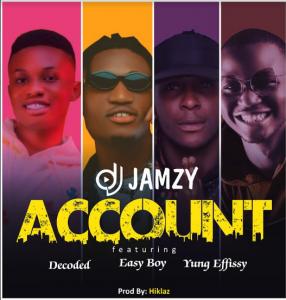 Dj Jamzy Ft. Decoded x Easy Boy x Yung Effissy - Account