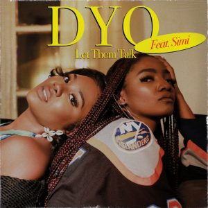 Dyo Ft. Simi – Let Them Talk