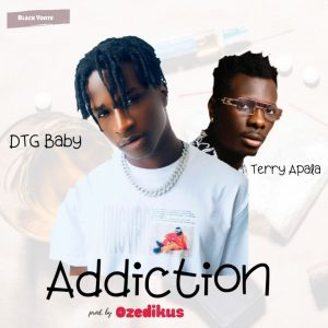 DTG Baby ft Terry Apala – Addiction