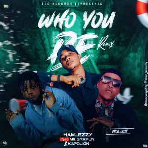 Hamlezzy Ft Mr Gbafun And Kapolion – Who You Be (Remix)