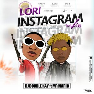 Dj Double Kay ft Mr Mario Lori Instagram Refix