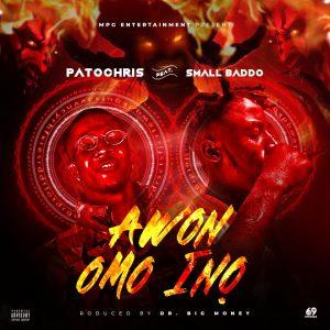 Patochris Ft Small Baddo   - Awon Omo  Ino