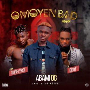 Abami OG ft. Qdot & Surelyboi – Omoyen Bad (Remix)