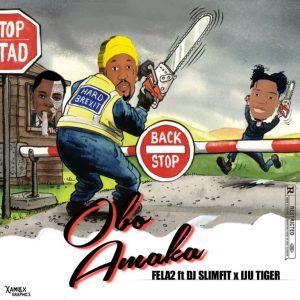 Fela2 Ft. Slimfit & Iju Tiger – Obo Amaka