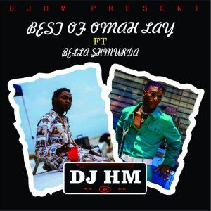 Dj Hm - Best Of Omah Lay Ft Bella Shmurda