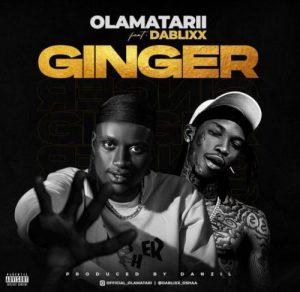 Olamatarii  Ft. Dablixx Osha – Ginger