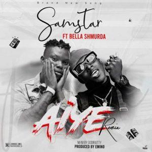 Samstar Ft. Bella Shmurda - Aiye ( Remix)