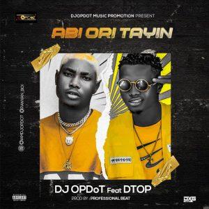 DJ OP Dot Ft. Dtop – Abi Ori Tayin