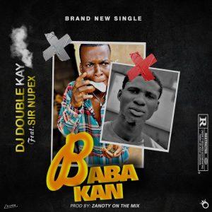 DJ Double Kay Ft Sir Nupex – Baba Kan