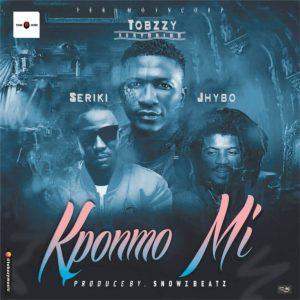 Tobzzy – Kponmo Mi Ft Seriki & Jhybo(Prod By Snowz Beat)