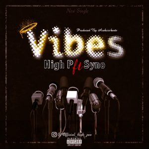 High P Ft Syno -Vibes (Prods By Aceborsbeats)