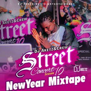 Dj Aketz - And Crew Street Concert Season 10 New Year Mixtape
