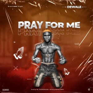 Dewale - Pray For me