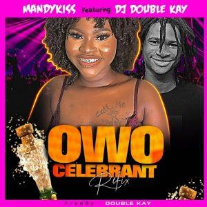 Mandykiss Ft. DJ Double Kay – Owo Celebrant Refix