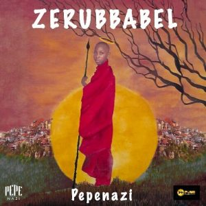 FULL ALBUM AND FULL Zip - Pepenazi – Zerubbabel